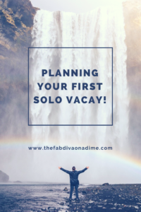 Planning your first solo vacation!